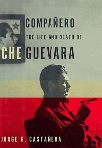 Compañero: The Life and Death of Che Guevara by Jorge G. Castaneda