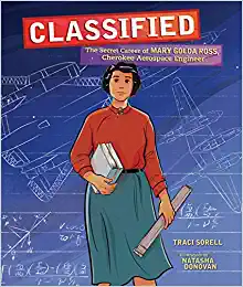 Classified: The Secret Career of Mary Golda Ross, Cherokee Aerospace Engineer by