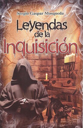 Leyendas de la Inquisición por Sergio Gaspar Mosqueda