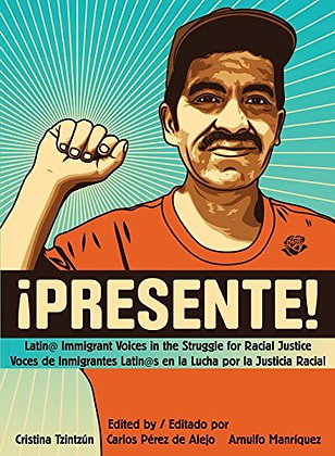 Presente!: Latin@ Immigrant Voices in the Struggle for Racial Justice