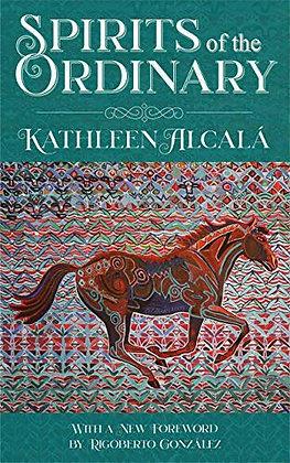 Spirits of The Ordinary by Kathleen Alcalá