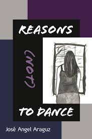 Reasons Not To Dance by Jose Angel Araguz