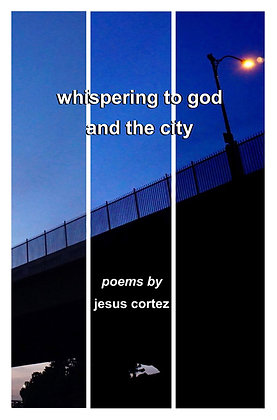 whispering to god and the city by jesus cortez