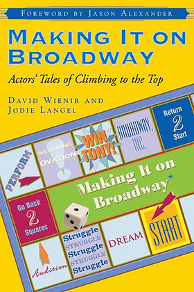 Making It on Broadway: Actors' Tales of Climbing to the Top by Wienir & Langel