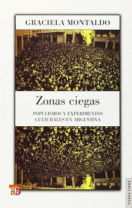 Zonas ciegas Populismo y experimentos culturales en Argentina Graciela Montaldo