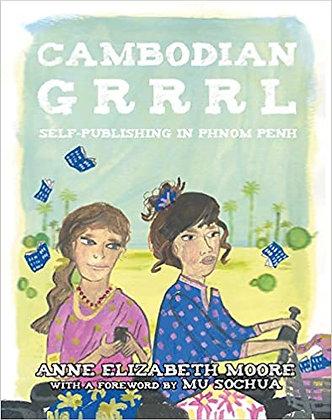 Cambodian Grrrrl: Self-Publishing in Phnom Penh by Anne Elizabeth Moore