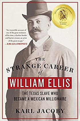 The Strange Career of William Ellis: The Texas Slave Who Became a Millionaire