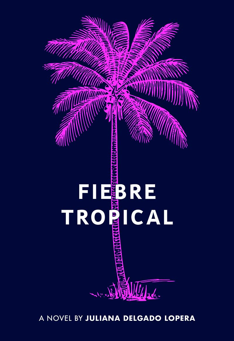A neon pink palm tree is the main image on the cover with a deep purple background. White text over the trunk of the tree reads: Fiebre Tropical. Along the bottom of the cover are the words: A novel by Juli Delgado Lopera.