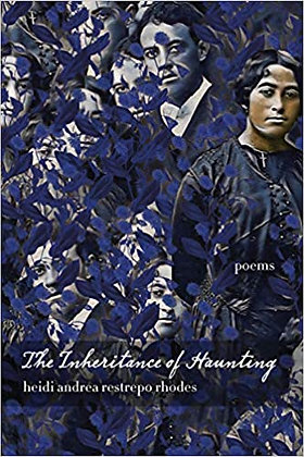 The Inheritance of Haunting by Heidi Andrea Restrepo Rhodes