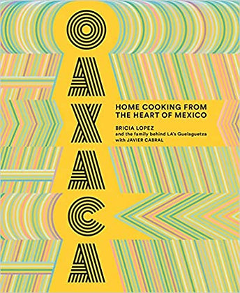 Oaxaca: Home Cooking from the Heart of Mexico by Bricia Lopez
