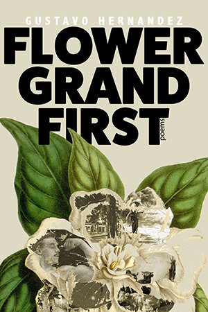 In all capital letters in black bold text reads Flower Grand First. In smaller white text above the title is the author's name: Gustavo Hernandez. In the lower half of the cover is an illustration of a white flower and green leaves.