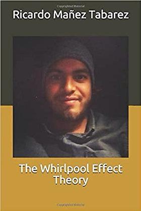 The Whirlpool Effect Theory by Ricardo Mañez Tabarez