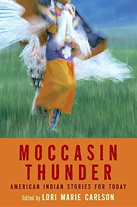 Moccasin Thunder: American Indian Stories for Today by Lori Marie Carlson