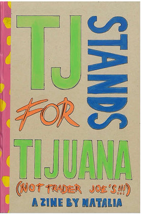 TJ Stands for Tijuana by Natalia Ventura
