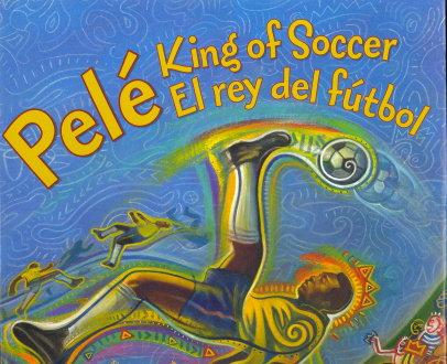 Pele, King of Soccer/ Pele, EL Rey del Futbol by Monica Brown