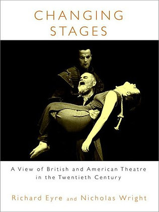 Changing Stages: British and American Theatre by Richard Eyre & Nicholas Wright