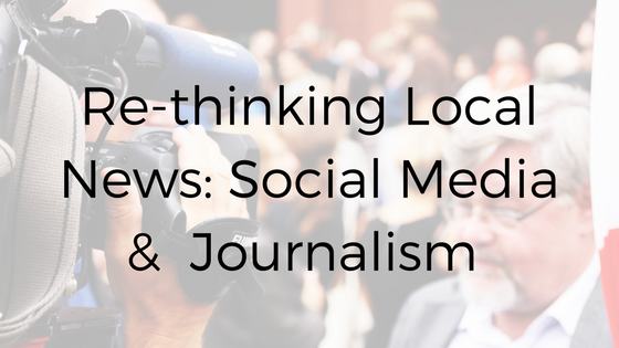 Re-thinking Local News: Social Media and the Race to Remain Relevant in Journalism