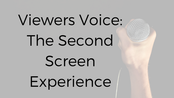 The Viewer's Voice: Second Screen Experience
