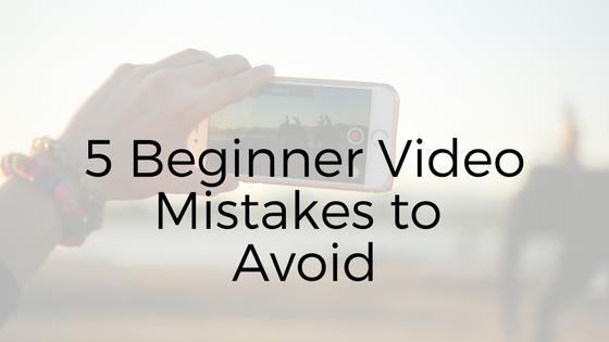 5 Beginner Video Mistakes to Avoid