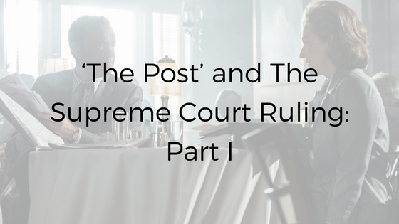 'The Post' and The Supreme Court Ruling: Part I