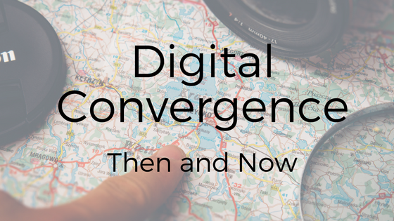 Digital Convergence: Then and Now