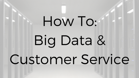 How To: Big Data and Customer Service