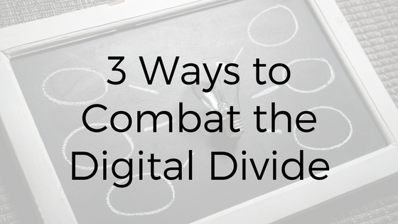 3 Ways to Combat the Digital Divide