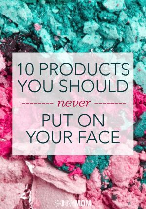 10 Products You Should Never Put On Your Face