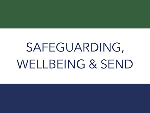 SAFEGUARDING, WELLBEING AND SEND