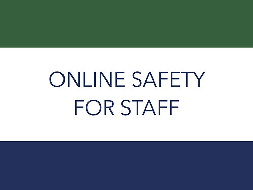 ONLINE SAFETY FOR STAFF