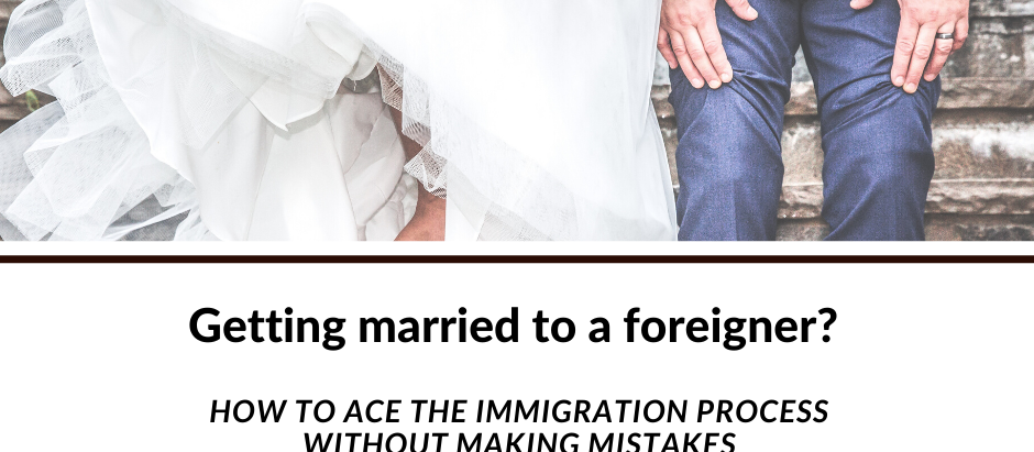 Getting married to a foreigner? How to ace the immigration process without making mistakes