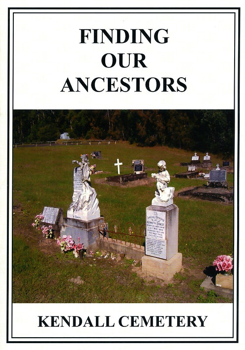 Finding Our Ancestors, Kendall Cemetery by F.K. Mitchell | Camden Haven Historical Museum