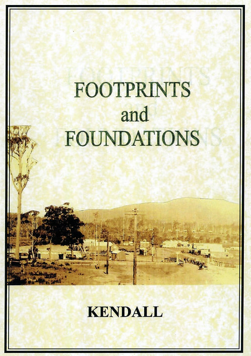 Footprints and Foundations Kendall by Wendy Isaac | Camden Haven Historical Museum