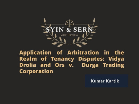 Application of Arbitration in the Realm of Tenancy Disputes: Vidya Drolia and Ors v.  Durga Trading