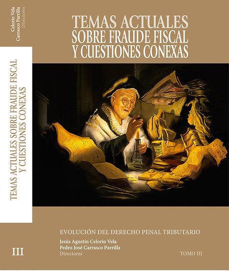 """Tomo III: """"Temas Actuales sobre Fraude Fiscal y Cuestiones Conexas"""""""