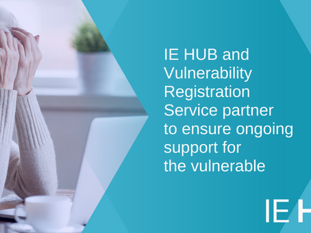IE HUB and Vulnerability Registration Service partner to ensure ongoing support for the vulnerable