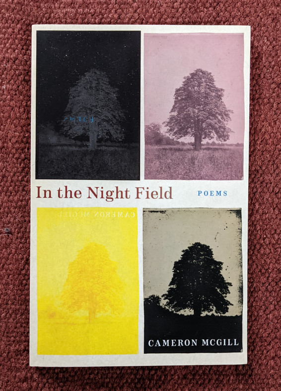 Cameron McGill's debut collection of poetry, In the Night Field, spotlights the effects of memory: its startling artistry, varied discontents, and casual fallibility. These poems chart the complex relationship between mental health and place; the difficult paths home can be lonely and circuitous, the emotional coordinates we map along the way a reminder of those intimate regions that hold and haunt us.  https://augurybooks.com/in-the-night-field-cameron-mcgill/