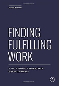 Finding Fulfilling Work by Adele Barlow on career change. A 21st century career guide for millenials