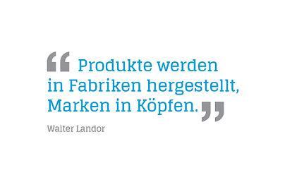 Produkte werden in Fabriken hergestellt, Marken in Köpfen. Walter Landor