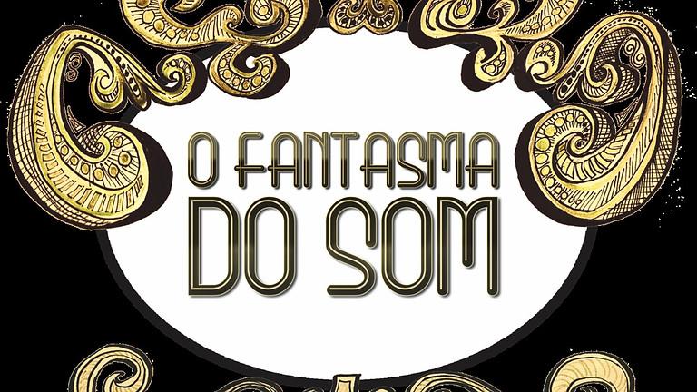 HISTÓRIA ABERTA -  O FANTASMA DO SOM