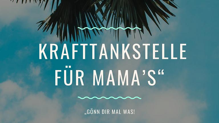 """""""Gönn dir mal was! Krafttankstelle für Mama's"""""""