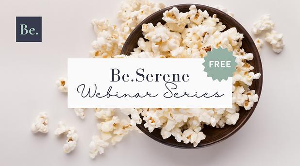 Be.Serene Webinar Series