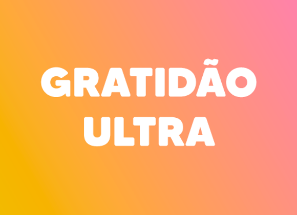 Gratidão Ultra