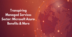 Transpiring Managed Services Sector: Microsoft Azure Benefits & More