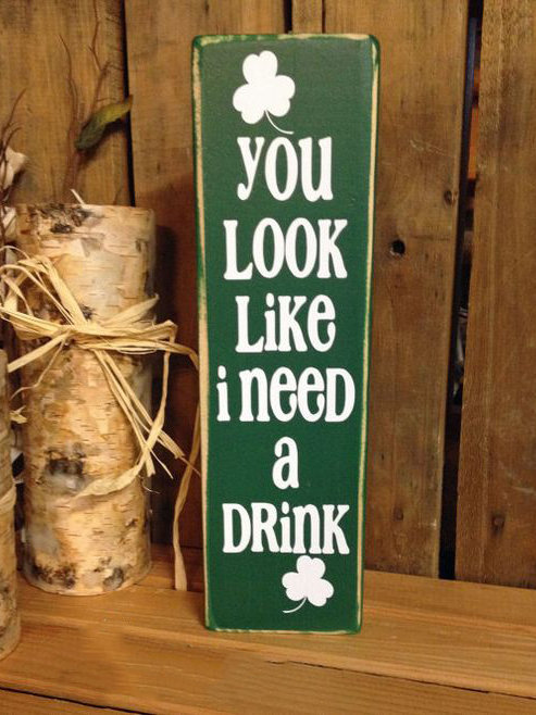 St. Paddy's Day You Look Like I Need A Drink