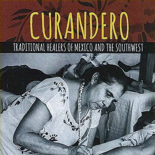 Curandero - Traditional Healers of Mexico and the Southwest