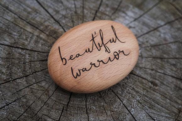 """Beautiful Warrior"" Wooden Pebble AP"