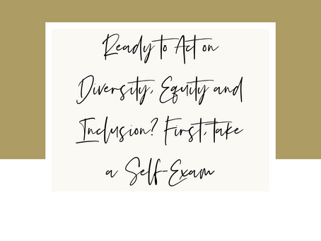 Ready to Act on Diversity, Equity and Inclusion? First, Take a Self-Exam