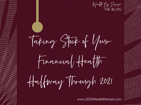 Taking Stock of Your Financial Health Halfway Through 2021
