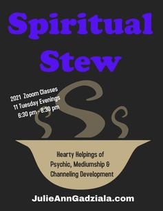 Tuesdays:  Spiritual Stew 2021: Hearty Helpings of Mediumship, Channeling & Psychic Development.